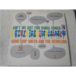 Somethin' Smith And The Redheads - Ain't We Got Fun Kinda Songs Vinyl LP Record For Sale